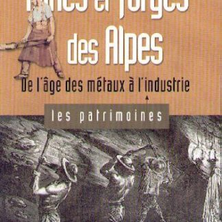 Mines et forges des Alpes, de l'âge des métaux à l'industrie.