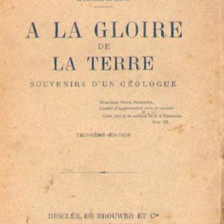 A la gloire de la Terre, souvenirs d'un géologue. Livre de Pierre Termier.